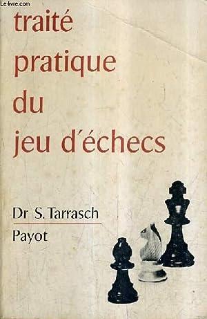 TRAITE PRATIQUE DU JEU D'ECHECS A L'USAGE: DR S.TARRASCH