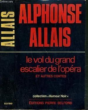 LE VOL DU GRAND ESCALIER DE L'OPERA ET AUTRES CONTES / COLLECTION HUMOUR NOIR: ALLAIS ...