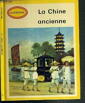 LA CHINE ANCIENNE / COLLECTION HISTORIQUE AUTREFOIS N° 9.: COLLECTIF