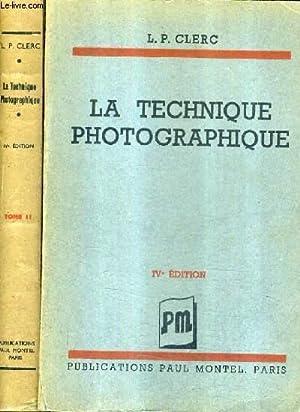 LA TECHNIQUE PHOTOGRAPHIQUE / EN DEUX TOMES (TOMES 1 + 2 ) / 4e EDITION.: L.P. CLERC