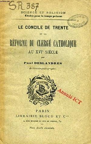 LE CONCILE DE TRENTE ET LA REFORME DU CLERGE CATHOLIQUE AU XVIe SIECLE (SCIENCE ET RELIGION, ETUDES...