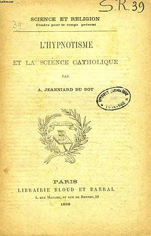 L'HYPNOTISME ET LA SCIENCE CATHOLIQUE (SCIENCE ET RELIGION, ETUDES POUR LE TEMPS PRESENT, N&...