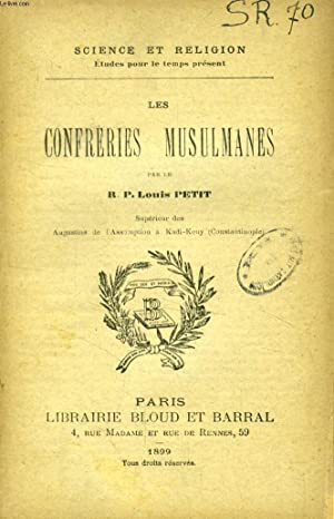 LES CONFRERIES MUSULMANES (SCIENCE ET RELIGION, ETUDES POUR LE TEMPS PRESENT, N° 70): PETIT R. ...