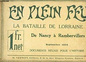 EN PLEIN FEU - LA BATAILLE DE LORRAINE - DE NANCY A RAMBERVILLERS - Septembre 1914 / DOCUMENTS...