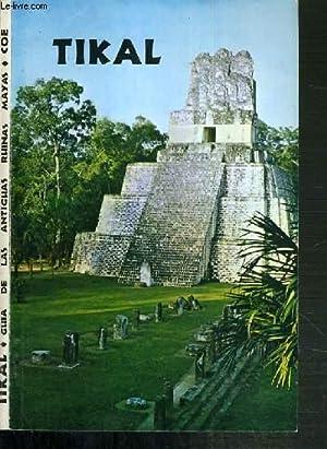 TIKAL - GUIA DE LAS ANTIGUAS - RUINAS MAYAS / TEXTE EN ESPAGNOL.: COE WILLIAM R.
