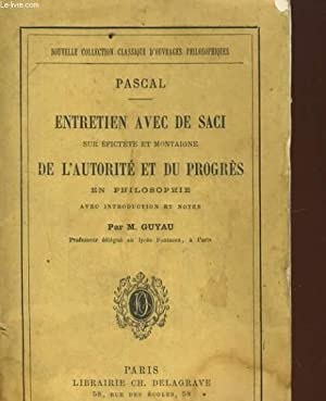 ENTRETIEN AVEC DE SACI SUR EPICTETE ET MONTAIGNE DE L'AUTORITE & DU PROGRES EN PHILOSOPHIE...