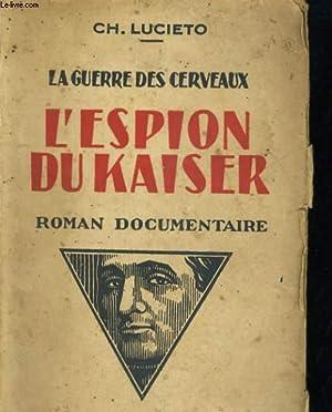 LA GUERRE DES CERVEAUX. L'ESPION DU KAISER. ROMAN DOCUMENTAIRE: CH. LUCIETO