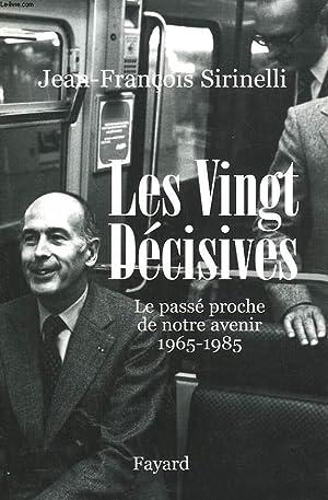 LES VINGT DECISIVES. LE PASSE PROCHE DE NOTRE AVENIR 1965-1985.: SIRINELLI JEAN-FRANCOIS.