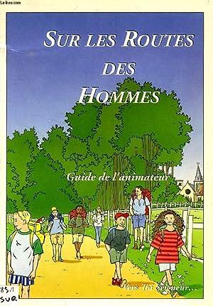 SUR LES ROUTES DES HOMMES, GUIDE DE L'ANIMATEUR (COLLECTION 'VERS TOI SEIGNEUR'): ...