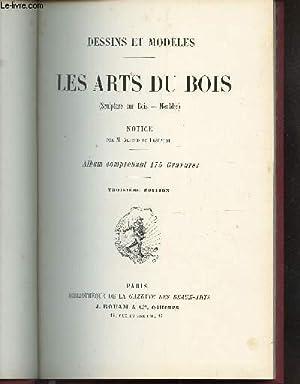 LES ARTS DU BOIS : SCULPTURE SUR BOIS - MEUBLES / DESSINS ET MODELES / 3e EDITION.: ...