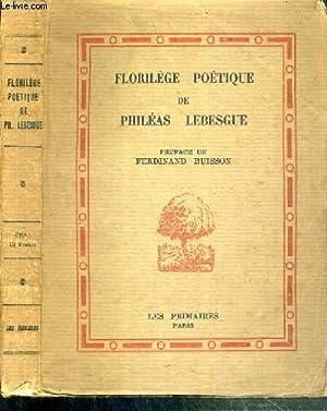 FLORILEGE POETIQUE DE PHILEAS LEBESGUE - CHOIX DE POEMES ET DE CHANSONS A L'USAGE DES ENFANTS:...