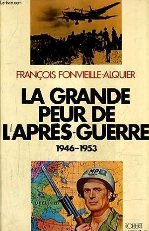 LA GRANDE PEUR DE L'APRES GUERRE 1946-1953.: FONVIEILLE ALQUIER FRANCOIS