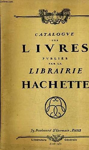 CATALOGUE DES LIVRES PUBLIES PAR LA LIBRAIRIE HACHETTE - AVRIL 1932.: COLLECTIF