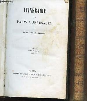 ITINERAIRE DE PARIS A JERUSALEM - suivi DU VOYAGE EN AMERIQUE / EN 2 VOLUMES (Vol. 4 et 5) : ...