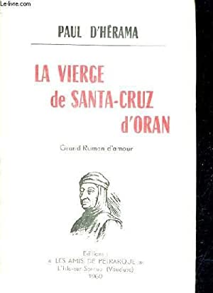 LA VIERGE DE SANTA CRUZ D'ORAN - GRAND ROMAN D'AMOUR.: D'HERAMA PAUL