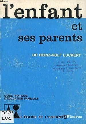 L'ENFANT ET SES PARENTS, GUIDE PRATIQUE D'EDUCATION FAMILIALE: LÜCKERT Dr HEINZ-ROLF