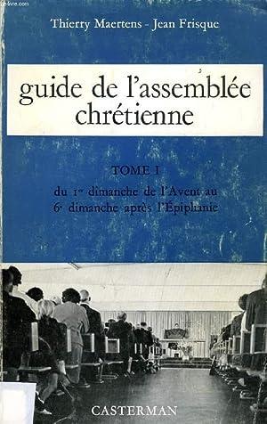 GUIDE DE L'ASSEMBLEE CHRETIENNE, TOME I, DU Ier DIMANCHE DE l'AVENT AU 6e DIMANCHE APRES ...