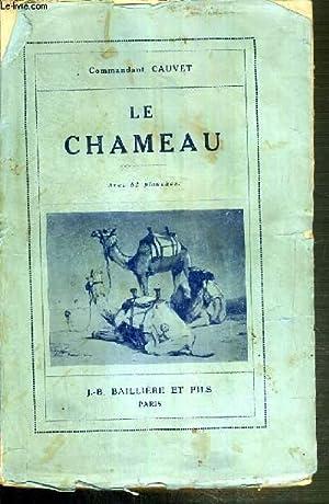 LE CHAMEAU - 2 TOMES - 1 + 2 / TOME 1. ANATOMIE - PHYSIOLOGIE - RACES - EXTERIEUR - VIE ET ...