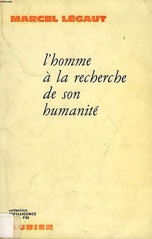 L'HOMME A LA RECHERCHE DE SON HUMANITE: LEGAUT MARCEL
