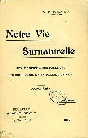 NOTRE VIE SURNATURELLE, TOME I, SON PRINCIPE, SES FACULTES, LES CONDITIONS DE SA PLEINE ACTIVITE: ...