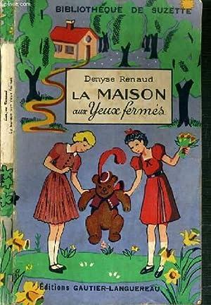 LA MAISON AUX YEUX FERMES / BIBLIOTHEQUE DE SUZETTE.: RENAUD DENYSE