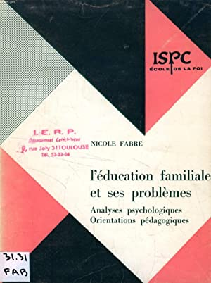 L'EDUCATION FAMILIALE ET SES PROBLEMES, ANALYSES PSYCHOLOGIQUES, ORIENTATIONS PEDAGOGIQUES: ...