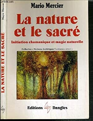 LA NATURE ET LE SACRE - INITIATION CHAMANIQUE ET MAGIE NATURELLE / COLLECTION HORIZON ...