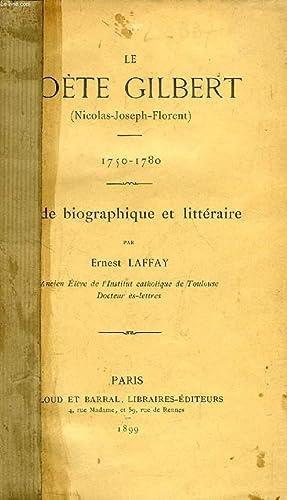 LE POETE GILBERT (NICOLAS-JOSEPH-FLORENT), 1750-1780, ETUDE BIOGRAPHIQUE ET LITTERAIRE: LAFFAY ...