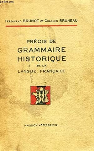 PRECIS DE GRAMMAIRE HISTORIQUE DE LA LANGUE FRANCAISE: BRUNOT FERDINAND & CHARLES