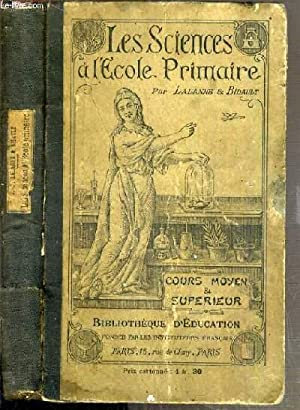 LES SCIENCES A L'ECOLE PRIMAIRE - AVEC LEURS APPLICATIONS A L'HYGIENE ET A L'...