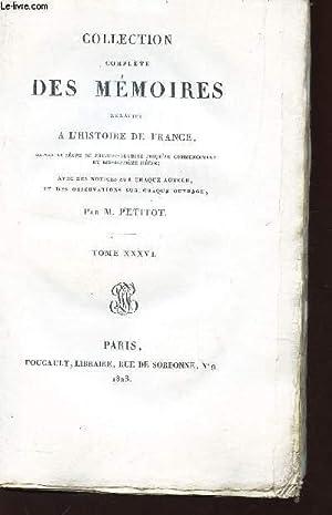 COLLECTION COMPLETE DES MEOIRES RELATIVES A L'HISTOIRE DE FRANCE : TOME XXXVI.: PETITOT M.