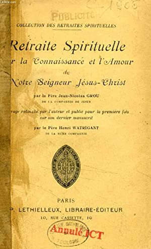 RETRAITE SPIRITUELLE SUR LA CONNAISSANCE ET L'AMOUR: GROU Père Jean-Nicolas,