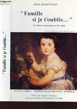 """FAMILLE, SI JE T'OUBLIE."""" - UNE ALLIANCE FRANCO-BELGE AU XIXe SIECLE.: HEDDE-FOUQUET ..."""