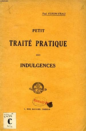 PETIT TRAITE PRATIQUE DES INDULGENCES: FERON-VRAU PAUL