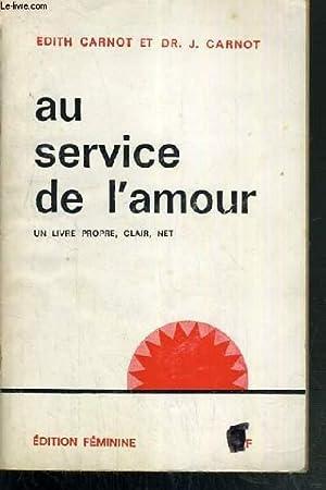 AU SERVICE DE L'AMOUR - UN LIVRE: CARNOT EDITH -