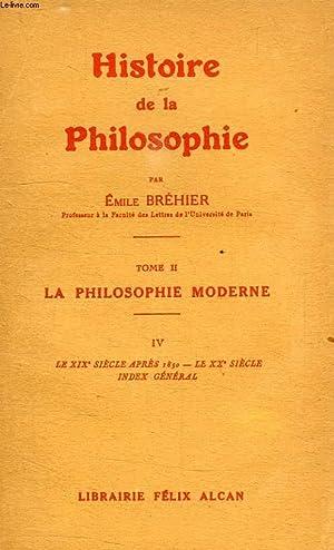 HISTOIRE DE LA PHILOSOPHIE, TOME II, LA PHILOSOPHIE MODERNE, IV, LE XIXe SIECLE APRES 1850, LE XXe ...