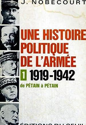 Une histoire politique de l'armée - 1: 1919-1942 de Pétain à Pétain: NOBECOURT Jacques