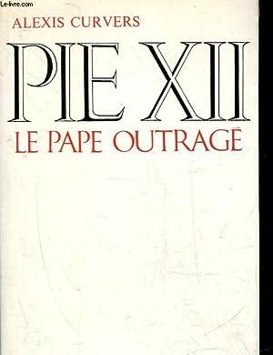 PIE XII LE PAPE OUTRAGE: CURVERS ALEXIS