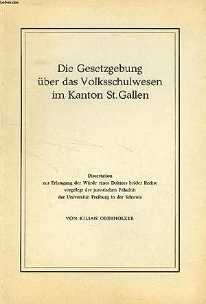 DIE GESETZGEBUNG ÜBER DAS VOLKSSCHULWESEN IM KANTON St. GALLEN (DISSERTATION): OBERHOLZER ...