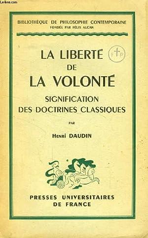 LA LIBERTE DE LA VOLONTE, SIGNIFICATION DES DOCTRINES CLASSIQUES: DAUDIN HENRI