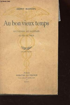 AU BON VIEUX TEMPS - SOUVENIRS DU GATINAIS ET DE AL BRIE / 2e EDITION: MASSOUL HENRY