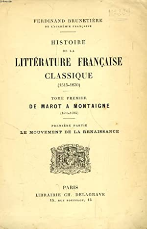 HISTOIRE DE LA LITTERATURE FRANCAISE CLASSIQUE (1515-1830), TOME I, DE MAROT A MONTAIGNE (1515-1595...