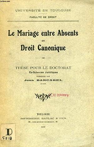 LE MARIAGE ENTRE ABSENTS EN DROIT CANONIQUE (THESE): BANCAREL JEAN