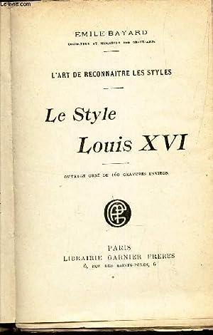 LE STYLE LOUIS XVI / L'ART DE RECONNAITRE LES STYLES: BAYARD EMILE