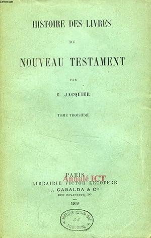 HISTOIRE DES LIVRES DU NOUVEAU TESTAMENT, TOME III: JACQUIER E.