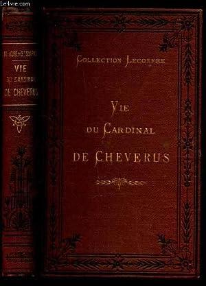 VIE DU CARDINAL DE CHEVERUS , ARCHEVEQUE DE BORDEAUX / 6e EDITION: LE CURE DE SAINT-SULPICE