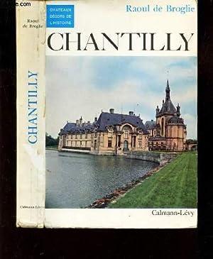CHANTILLY / CHATEAUX DECORS DE L'HISTOIRE.: DE BROGLIE RAOUL