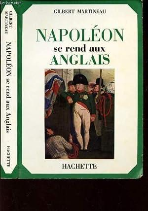 NAPOLEON SE REND AUX ANGLAIS: MARTINEAU GILBERT