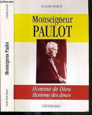 MONSEIGNEUR PAULOT - HOMME DE DIEU - HOMME DES AMES: PAULOT CLAUDE