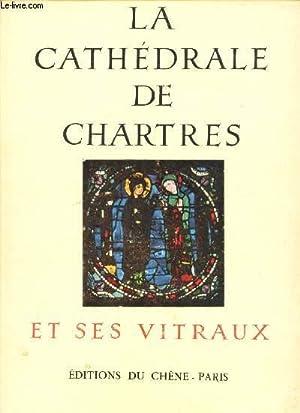 LA CATHEDRALE DE CHARTRES ET SES VITRAUX -: DELAPORTE Y. (CHANOINE)